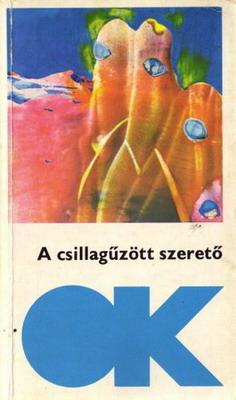 A csillagűzött szerető | Hungary, Szépirodalmi Könyvkiadó 1972