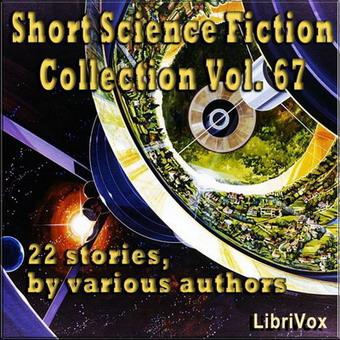 Short Science Fiction Collection Vol. 067   USA, LibriVox 2020