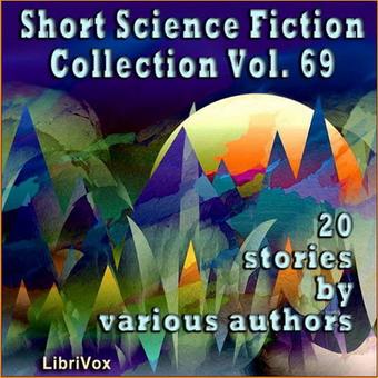 Short Science Fiction Collection Vol. 069 | USA, LibriVox 2020