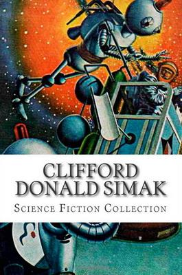Clifford Donald Simak Science Fiction Collection | USA, CreateSpace 2014 | Cover: Pederson