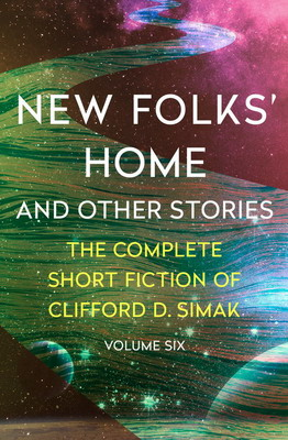 New Folks` Home and Other Stories: The Complete Short Fiction of Clifford D. Simak, Volume Six   USA, Open Road Integrated Media 2020   Cover: Gabbert, Jason